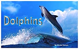 Download for free Children's Book: Dolphins, Picture book for kids, ocean animals, bedtime stories , early learning and reading : High quality colorful photos, basic facts, for ages 2 -6, baby books, kindergarten book