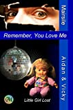 img - for Remember, You Love Me: Little Girl Lost (Aidan & Vicky Book 3) book / textbook / text book