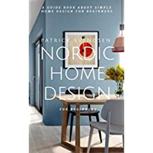 Nordic Home Design For Beginners ; A Guide Book About Simple Home Design For Beginners