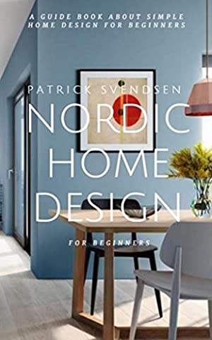 Nordic Home Design For Beginners ; A Guide Book About Simple Home Design For Beginners - Modelling Magazine