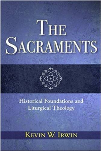 - Sacraments, The: Historical Foundations and Liturgical Theology