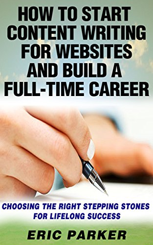 How To Start Delight Writing For Websites And Build A Full-Time Career: Choosing The Right Stepping Stones For Lifelong Success