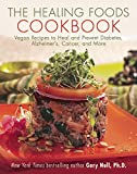The Healing Foods Cookbook: Vegan Recipes to Heal and Prevent Diabetes, Alzheimer's, Cancer, and More