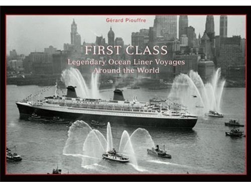 First Class: Legendary Ocean Liner Voyages Around the World by G?ard Piouffre published by The Vendome Press (2009)
