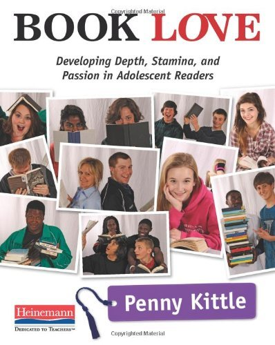 Book Love: Developing Depth, Stamina, and Passion in Adolescent Readers by Penny Kittle (2012-10-26)