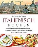 Italienisch kochen – Das Kochbuch mit den besten Rezepten der italienischen Küche