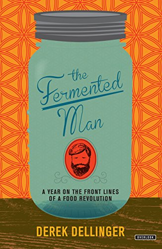 The Fermented Man: A Year on the Front Lines of a Food Revolution cover