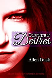 Diverse Desires: Short Tales of Twisted Erotica