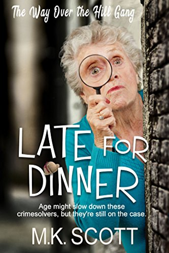 Late for Dinner (The Way Over the Hill Gang Book 1) by [Scott, M K]