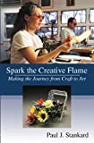 Spark the Creative Flame, Paul J. Stankard (compiler and primary author), 1935778242
