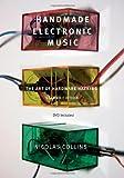 Handmade Electronic Music: The Art of Hardware Hacking