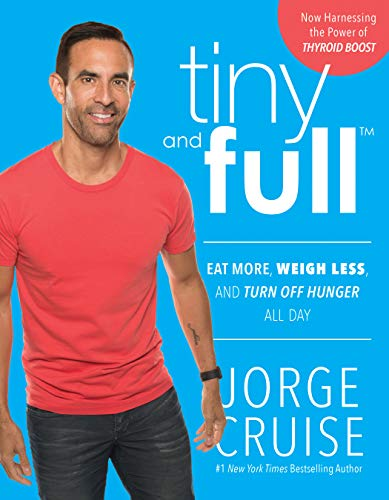 Tiny and Full: Eat More, Weigh Less, and Turn Off Hunger All Day (The Cruise Control Diet)