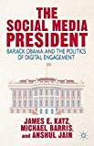 The Social Media President: Barack Obama and the Politics of Digital Engagement