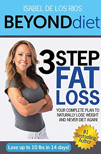 Beyond Diet: 3 Step Fat Loss – Your Complete Plan to Naturally Lose Weight and Never Diet Again! (Best Diet Plan To Lose 10 Pounds)