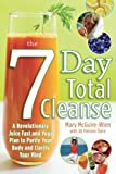 The Seven-Day Total Cleanse: A Revolutionary New Juice Fast and Yoga Plan to Purify Your Body and Clarify the Mind (Dieting)