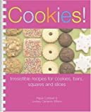 img - for Cookies!: Irresistible Recipes for Cookies, Bars, Squares and Slices book / textbook / text book