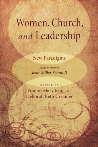 Read Online Women, Church, and Leadership: New Paradigms: Essays in Honor of Jean Miller Schmidt PDF