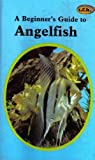 A Beginner's Guide to Angelfish, Gene Wolfsheimer, 0866223215