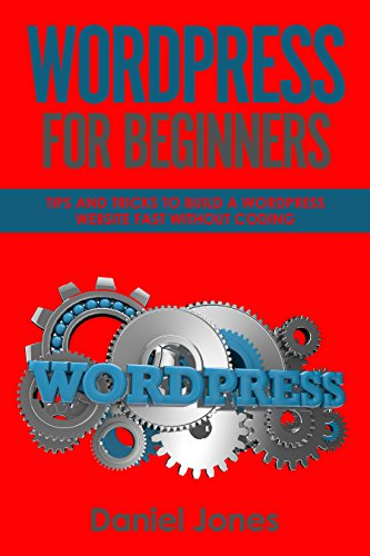 WordPress For Beginners: Tips and Tricks to Build a WordPress Website Fast without Coding