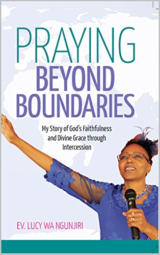 Praying Beyond Boundaries: My Story of God's Faithfulness and Divine Grace through Intercession