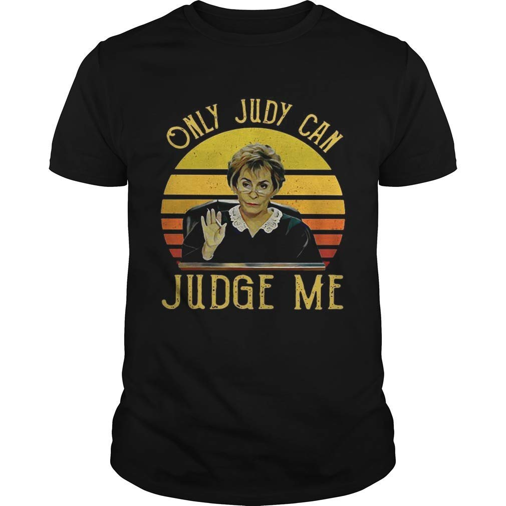 Judy Sheindlin Only Judy Can Judge Me Vintage Unisex Shirts