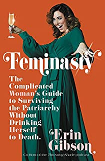 Book Cover: Feminasty: The Complicated Woman's Guide to Surviving the Patriarchy without Drinking Herself to Death