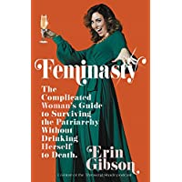 Feminasty: The Complicated Woman's Guide to Surviving the Patriarchy without Drinking Herself to Death