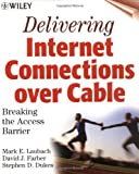 Delivering Internet Connections over Cable, Mark E. Laubach and David J. Farber, 0471389501