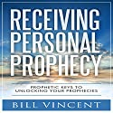Receiving Personal Prophecy: Prophetic Keys to Unlocking Your Prophecies Audiobook by Bill Vincent Narrated by Ray Cole
