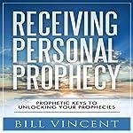Receiving Personal Prophecy: Prophetic Keys to Unlocking Your Prophecies | Bill Vincent