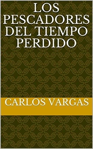 LOS PESCADORES DEL TIEMPO PERDIDO (Spanish Edition) by [Vargas, Carlos]