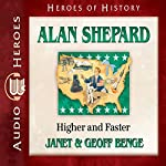 Alan Shepard: Higher and Faster: Heroes of History | Janet Benge,Geoff Benge