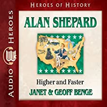 Alan Shepard: Higher and Faster: Heroes of History Audiobook by Janet Benge, Geoff Benge Narrated by Tim Gregory