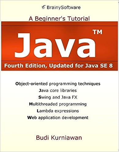 Java: A Beginner's Tutorial, Updated for Java SE 8 4, Budi Kurniawan