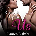 Caught Up in Us: Caught Up in Love, Book 1 Audiobook by Lauren Blakely Narrated by Emily Durante
