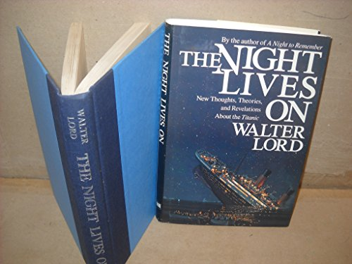 """THE NIGHT LIVES ON: New Thoughts, Theories, and Revelations About the  """"Titanic"""""""