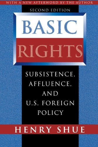 Basic Rights: Subsistence, Affluence, and U.S. Foreign...