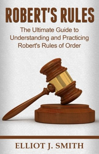 Robert's Rules: The Ultimate Guide to Understanding and Practicing Robert's Rule