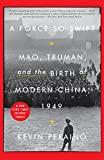 Image of A Force So Swift: Mao, Truman, and the Birth of Modern China, 1949