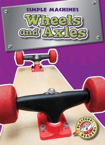 Wheels and Axles (Blastoff! Readers: Simple Machines) (Blastoff Readers. Level 4)