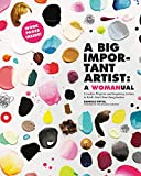 A Big Important Artist: A Womanual: Creative Projects and Inspiring Artists to Kick-Start Your Imagination
