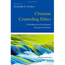 Christian Counseling Ethics: A Handbook for Therapists, Pastors  and  Counselors