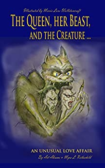 The Queen, her Beast and the Creature: An Unusual Love Affair by [Abrams, Art, Rothschild, Myra L.]