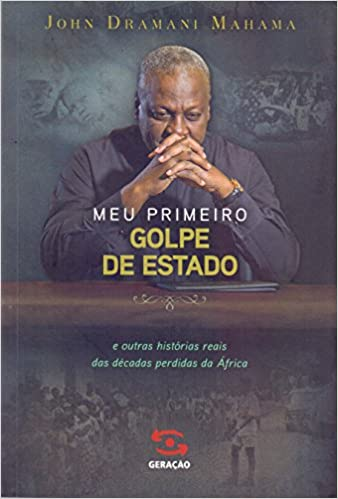 Meu Primeiro Golpe de Estado (Em Portugues do Brasil): John Dramani Mahama: 9788581301808: Amazon.com: Books