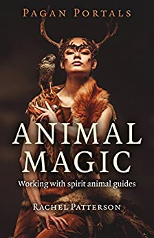Pagan Portals - Animal Magic: Working With Spirit Animal Guides by [Patterson, Rachel]