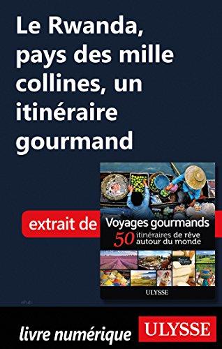 Le Rwanda, pays des mille collines - un itinéraire gourmand (French Edition)