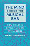 img - for The Mind behind the Musical Ear: How Children Develop Musical Intelligence by Jeanne Bamberger (1995-03-15) book / textbook / text book