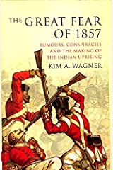 The Great Fear of 1857: Rumours, Conspiracies and the Making of the Indian Uprising Paperback