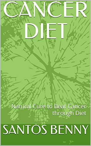 CANCER DIET: Natural Cure to Beat Cancer through Diet