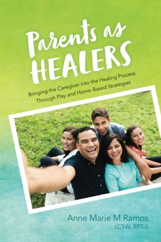 Parents as Healers: Bringing the Caregiver into the Healing Process Through Play and Home-Based Strategies